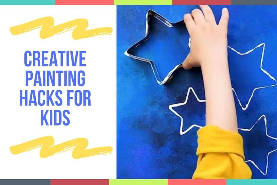 Creative Painting Hacks For Kids